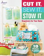 Cut It, Sew It, Stow It : Organizers For Your Home - Ebony Love
