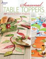 Seasonal Table Toppers : 20 Quick-to-Stitch Projects - Chris Malone