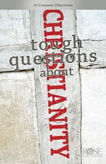 Tough Questions About Christianity -  Rose Publishing