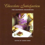 Chocolate Satisfaction : For Desperate Housewives