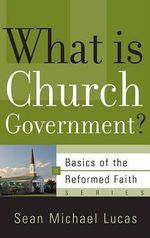 What Is Church Government? : NO STARCH PRESS - Sean Michael Lucas