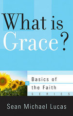 What Is Grace? - Sean Michael Lucas