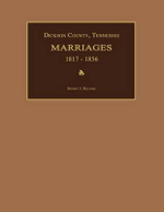 Dickson County, Tennessee, Marriages 1817-1856 : Wills and Other Records for Family Historians - Sherry J Kilgore
