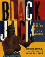 Black Jack : The Ballad of Jack Johnson - Charles R Smith, Jr.