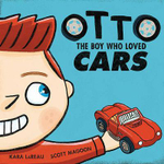 Otto : The Boy Who Loved Cars - Kara LaReau