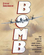 Bomb : The Race to Build--And Steal--The World's Most Dangerous Weapon - Steve Sheinkin