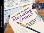 Mastering Comics : Drawing Words & Writing Pictures, Continued - Jessica Abel