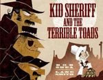 Kid Sheriff and the Terrible Toads - Bob Shea