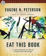 Eat This Book : A Conversation in the Art of Spiritual Reading - Eugene H Peterson