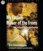 My Father, Maker of the Trees : How I Survived the Rwandan Genocide - Eric Irivuzumugabe