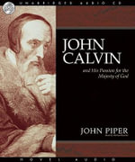John Calvin and His Passion for the Majesty of God - John Piper