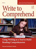 Write to Comprehend : Using Writing as a Tool to Build Reading Comprehension - Anthony D Fredericks