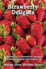 Strawberry Delights Cookbook - Karen Jean Matsko Hood