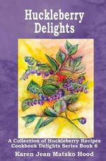 Huckleberry Delights Cookbook - Karen Jean Matsko Hood