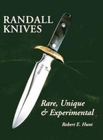Randall Knives : Rare, Unique, & Experimental - Dr Robert E Hunt