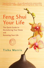 Feng Shui Your Life : The Quick Guide to Decluttering Your Home and Renewing Your Life - Tisha Morris