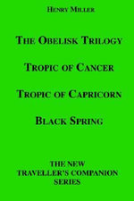 The Obelisk Trilogy : Tropic of Cancer, Tropic of Capricorn, Black Spring - Henry Miller