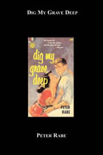 Dig My Grave Deep : A Hard Case Crime Novel - Peter Rabe