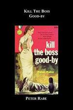 Kill the Boss Good-By - Peter Rabe