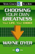 Choosing Your Own Greatness : Your Life, Your Choice - Wayne W. Dyer