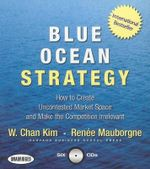 Blue Ocean Strategy : How to Create Uncontested Market Space and Make the Competition Irrelevant - W Chan Kim