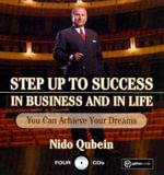 Step Up to Success in Business and in Life : You Can Achieve Your Dreams! - Nido R Qubein