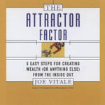 The Attractor Factor : 5 Easy Steps for Creating Wealth (or Anything Else) from the Inside Out - Dr Joe Vitale