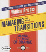 Managing Transitions : Making the Most of Change - William Bridges, PhD