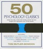 50 Psychology Classics : Who We Are, How We Think, What We Do: Insight and Inspiration from 50 Key Books - Tom Butler-Bowdon