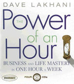 The Power of an Hour : Business and Life Mastery in One Hour a Week - Dave Lakhani
