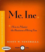Me, Inc : How to Master the Business of Being You: A Personalized Program for Exceptional Living - Scott W Ventrella