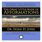 The Great Little Book of Afformations : Incredibly Simple Questions - Amazingly Powerful Results! - Noah St John
