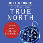 True North : Discover Your Authentic Leadership - Peter Sims
