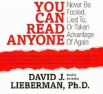You Can Read Anyone : Never Be Fooled, Lied To, or Taken Advantage of Again - Dr David J Lieberman