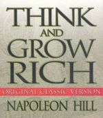 Think and Grow Rich : Original Classic Version - Napoleon Hill