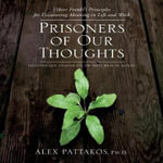 Prisoners of Our Thoughts : Viktor Frankl's Principles at Work - Alex Pattakos