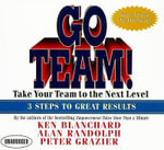 Go Team! : Take Your Team to the Next Level; 3 Steps to Great Results - Ken Blanchard