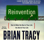 Reinvention : How to Make the Rest of Your Life the Best of Your Life - Brian Tracy