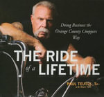 The Ride of a Lifetime : Doing Business the Orange County Choppers Way - Paul Teutul, Sr.
