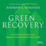 Green Recovery : Get Lean, Get Smart, and Emerge from the Downturn on Top - Andrew Winston
