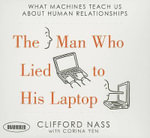 The Man Who Lied to His Laptop : What Machines Teach Us about Human Relationships - Clifford Nass