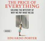 The Price of Everything : Solving the Mystery of Why We Pay What We Do - Eduardo Porter