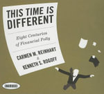 This Time Is Different : Eight Centuries of Financial Folly - Carmen M Reinhart