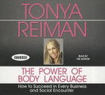The Power of Body Language : How to Succeed in Every Business and Social Encounter - Tonya Reiman