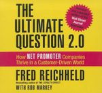 The Ultimate Question 2.0 (Revised and Expanded Edition) : How Net Promoter Companies Thrive in a Customer-Driven World - Frederick F Reichheld