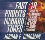Fast Profits in Hard Times : 10 Secret Strategies to Make You Rich in an Up or Down Economy - Jordan Elliot Goodman