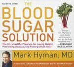 The Blood Sugar Solution : The Ultrahealthy Program for Losing Weight, Preventing Disease, and Feeling Great Now! - Mark Hyman