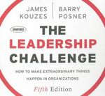 The Leadership Challenge : How to Make Extraordinary Things Happen in Organizations - James M Kouzes
