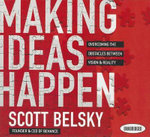 Making Ideas Happpen : Overcoming the Obstacles Between Vision & Reality - Scott Belsky