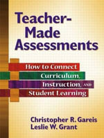 Teacher-Made Assessments : How to Connect Curriculum, Instruction, and Student Learning - Dr Christopher R Gareis